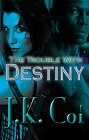 Trouble With Destiny, The