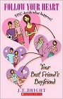 Follow Your Heart: Your Best Friend's Boyfriend