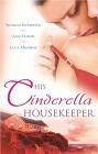 His Cinderella Housekeeper: Italian Boss, Housekeeper Bride / Shameless / What the Rancher Wants...
